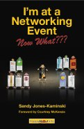 I'm at a Networking Event--Now What??? by Sandy Jones-Kaminski - order it on Amazon